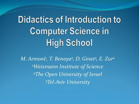 M. Armoni 1, T. Benaya 2, D. Ginat 3, E. Zur 2 1 Weizmann Institute of Science 2 The Open University of Israel 3 Tel-Aviv University.