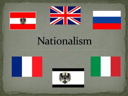 Nationalism – Belief that people who share the same language, culture, and ethnic background belong together in the same state Also applies to the belief.