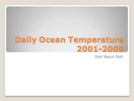 Daily Ocean Temperature 2001-2009 Soo Yeoun Noh. This chart shows the average temperature from the year 2001 to 2009.