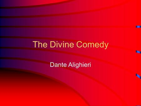 The Divine Comedy Dante Alighieri. born in Florence, Italy, in 1265 son of a wealthy merchant studied law and rhetoric at University of Bologna exiled.
