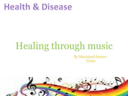 Healing through music By Mariajosé Suarez- Vertiz.