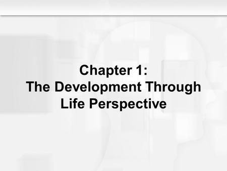 Chapter 1: The Development Through Life Perspective.
