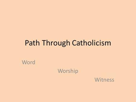 Path Through Catholicism Word Worship Witness. Every faith journey begins with God reaching out to us and inviting us to journey together into the unknown.