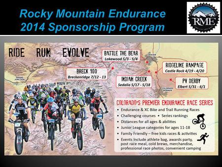 Rocky Mountain Endurance (RME) began in 1989, coordinating a series of challenging mountain bike races throughout Colorado, featuring endurance events.