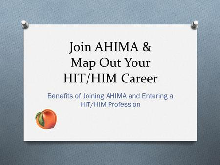 Join AHIMA & Map Out Your HIT/HIM Career Benefits of Joining AHIMA and Entering a HIT/HIM Profession.