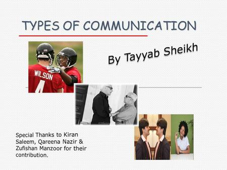 TYPES OF COMMUNICATION. What is communication ? The word communication has originated from a Latin word Communes which means something common. Communication.