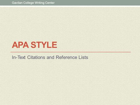 APA STYLE In-Text Citations and Reference Lists Gavilan College Writing Center.