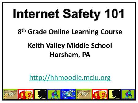 Internet Safety 101Internet Safety 101 8 th Grade Online Learning Course Keith Valley Middle School Horsham, PA