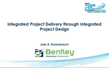 Integrated Project Delivery through Integrated Project Design Joel A. Rosenbaum.