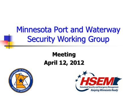 Minnesota Port and Waterway Security Working Group Meeting April 12, 2012.