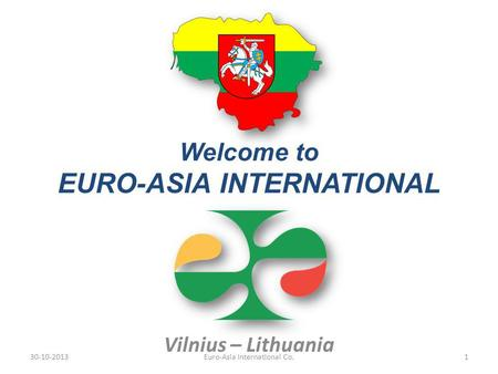 Welcome to EURO-ASIA INTERNATIONAL Vilnius – Lithuania 30-10-20131Euro-Asia International Co.