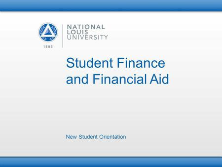 Student Finance and Financial Aid New Student Orientation.