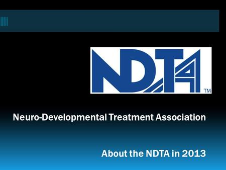 Neuro-Developmental Treatment Association About the NDTA in 2013.
