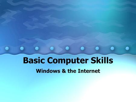 Basic Computer Skills Windows & the Internet. Introduction to Windows Objectives: Identify and use computer hardware Open and close a desired program.