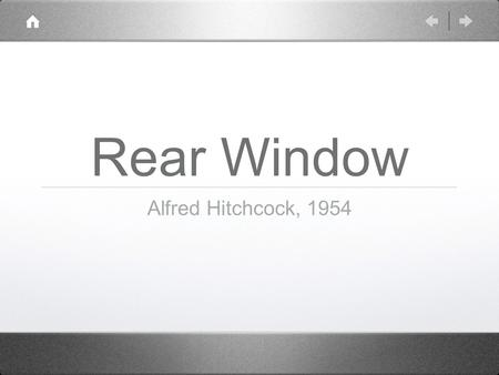 Rear Window Alfred Hitchcock, 1954. Alfred Hitchcock Studied at the London County Council School of Engineering and Navigation in Poplar, London. Poplar.