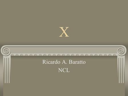 X Ricardo A. Baratto NCL. Overview System overview X protocol X server Architecture Porting process XFree86 (device drivers)