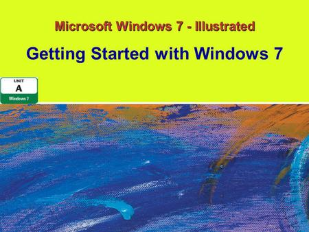 Microsoft Windows 7 - Illustrated Getting Started with Windows 7.