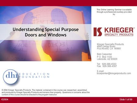 Understanding Special Purpose Doors and Windows This Online Learning Seminar is available through a professional courtesy provided by: Slide 1 of 88©2004.