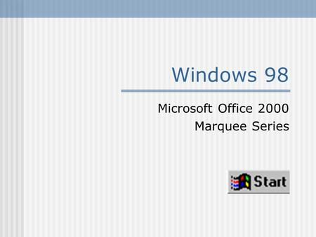 Windows 98 Microsoft Office 2000 Marquee Series. ©2001 Paradigm Publishing Inc.Windows 98 - 2 Desktop Components Quick Launch Toolbar Start Button Icon.