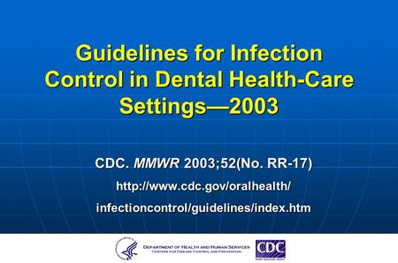 Guidelines for Infection Control in Dental Health-Care Settings2003 CDC. MMWR 2003;52(No. RR-17)