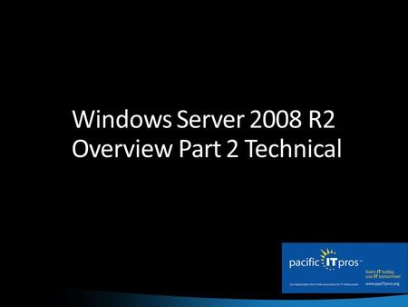Windows Server 2008 R2 Overview Part 2 Technical.