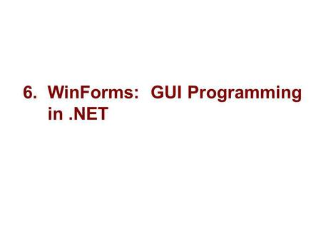 6. WinForms: GUI Programming in.NET. 2 Microsoft Objectives.NET supports two types of form-based apps, WinForms and WebForms. WinForms are the traditional,