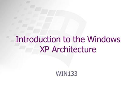 Introduction to the Windows XP Architecture WIN133.
