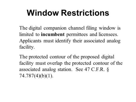 Window Restrictions The digital companion channel filing window is limited to incumbent permittees and licensees. Applicants must identify their associated.
