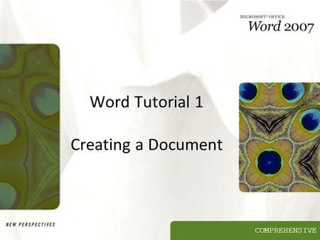 COMPREHENSIVE Word Tutorial 1 Creating a Document.