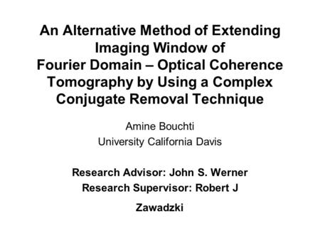 An Alternative Method of Extending Imaging Window of Fourier Domain – Optical Coherence Tomography by Using a Complex Conjugate Removal Technique Amine.