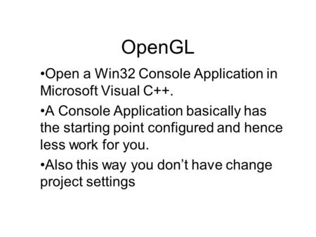 OpenGL Open a Win32 Console Application in Microsoft Visual C++. A Console Application basically has the starting point configured and hence less work.