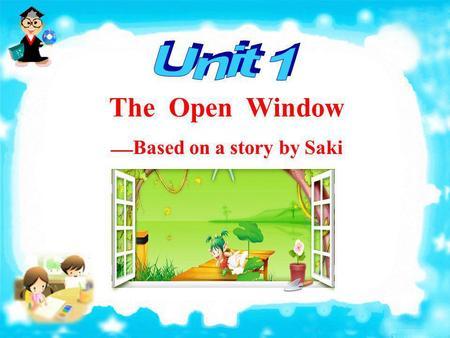 The Open Window Based on a story by Saki. Introduction Part 1 The Author.