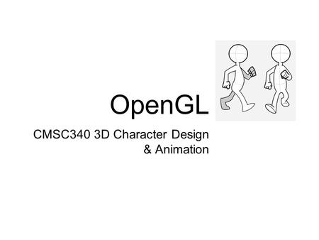 OpenGL CMSC340 3D Character Design & Animation. What is OpenGL? A low-level graphics library specification designed for use with the C and C++ provides…