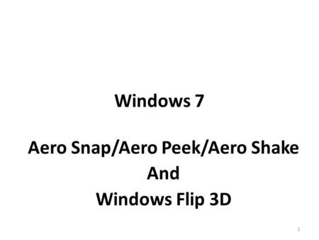 Aero Snap/Aero Peek/Aero Shake And Windows Flip 3D