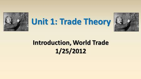Unit 1: Trade Theory Introduction, World Trade 1/25/2012.