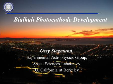 Photocathode Godparent review 10/5/2010 Ossy Siegmund, Experimental Astrophysics Group, Space Sciences Laboratory, U. California at Berkeley Bialkali Photocathode.