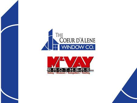Over Sixty Years of Quality The Coeur dAlene Window Company is a division of McVay Brothers (f.1955), one of the oldest and most respected home improvement.