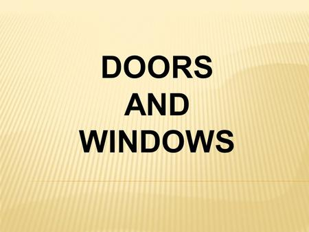 DOORS AND WINDOWS. DOORS : INTRODUCTION A door is a solid barrier to a doorway or opening. Can be opened for access and closed to deny access for privacy.