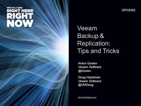 SPO3292 Veeam Backup & Replication: Tips and Tricks Anton Gostev Veeam Doug Hazelman Veeam #vmworldsponsor.
