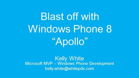 Blast off with Windows Phone 8 Apollo Kelly White Microsoft MVP – Windows Phone Development