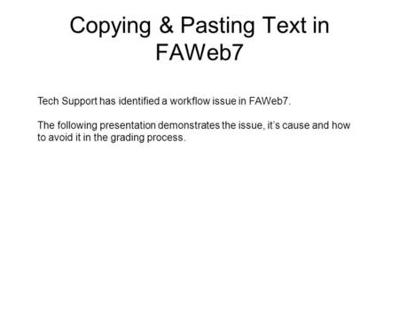 Copying & Pasting Text in FAWeb7 Tech Support has identified a workflow issue in FAWeb7. The following presentation demonstrates the issue, its cause and.