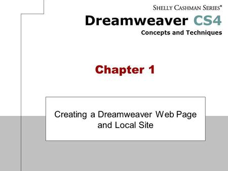 Dreamweaver CS4 Concepts and Techniques Chapter 1 Creating a Dreamweaver Web Page and Local Site.