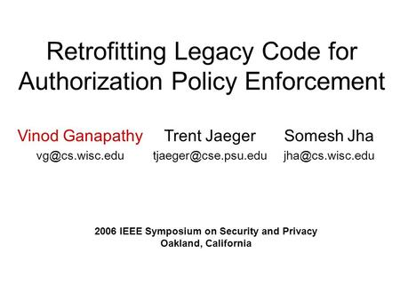 Retrofitting Legacy Code for Authorization Policy Enforcement Vinod Ganapathy Trent Jaeger Somesh Jha