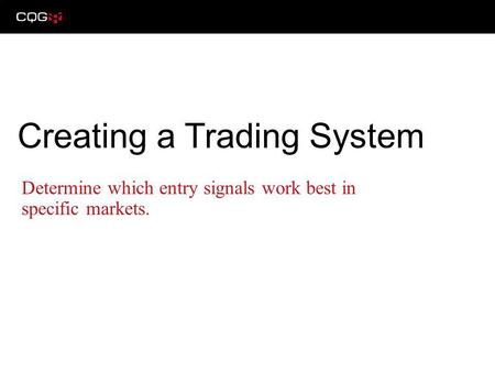 Determine which entry signals work best in specific markets. Creating a Trading System.
