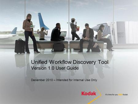 Unified Workflow Discovery Tool Version 1.0 User Guide December 2010 – Intended for Internal Use Only.