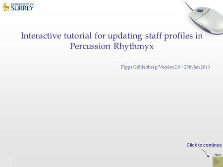 Previous Interactive tutorial for updating staff profiles in Percussion Rhythmyx Pippa Goldenberg|Version 2.0 | 29th Jan 2013 Click to continue Next.