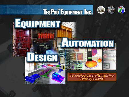 - Production Equipment - Robotics and Automation - Vision Sensing - Finite Element Analysis - Physical Properties Testing - Fire Testing - Window Testing.