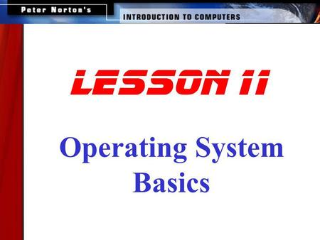 Lesson 11 Operating System Basics. This lesson includes the following sections: The User Interface Running Programs Managing Files Managing Hardware Utility.