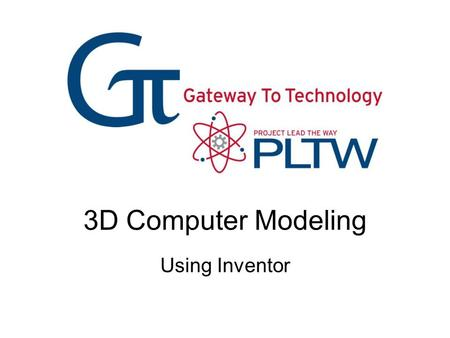 3D Computer Modeling Using Inventor. 3D Modeling in Inventor Getting Started This is what you will see when you first open Inventor. You can begin a new.