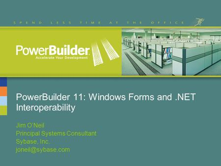 PowerBuilder 11: Windows Forms and.NET Interoperability Jim ONeil Principal Systems Consultant Sybase, Inc.